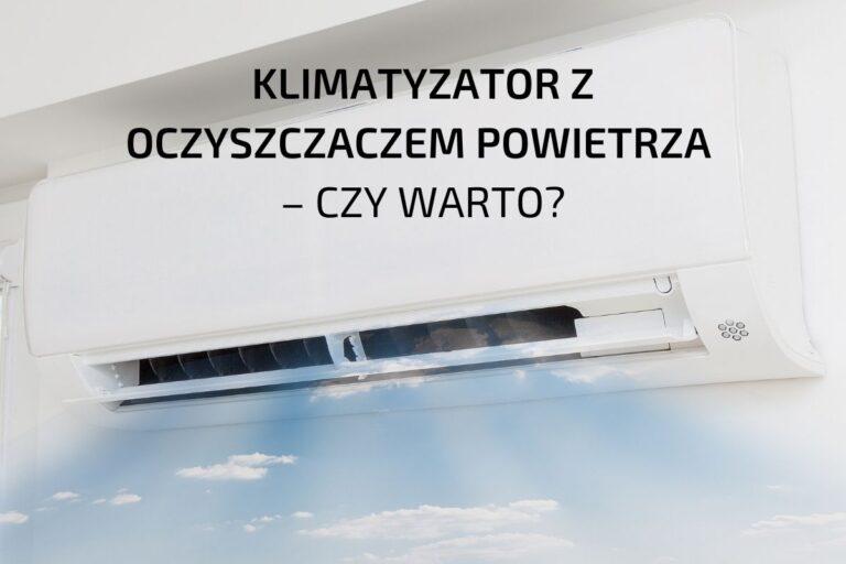 Klimatyzator z oczyszczaczem powietrza – czy warto